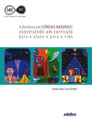 A DOCÊNCIA EM CIÊNCIAS NATURAIS :construindo um currículo para o aluno e para a vida - Anos Finais