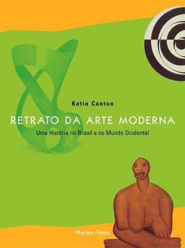 Retrato da Arte Moderna: Uma História no Brasil e no Mundo Ocidental