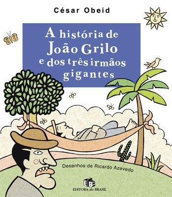 A HISTÓRIA DE JOÃO GRILO E DOS TRÊS IRMÃOS GIGANTES