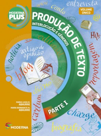 Moderna Plus Língua Portuguesa - Volume único Produção de texto: interlocução e gêneros