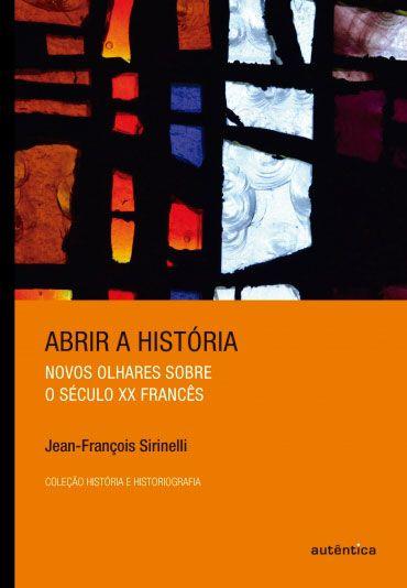 Abrir a história - Novos olhares sobre o século XX francês