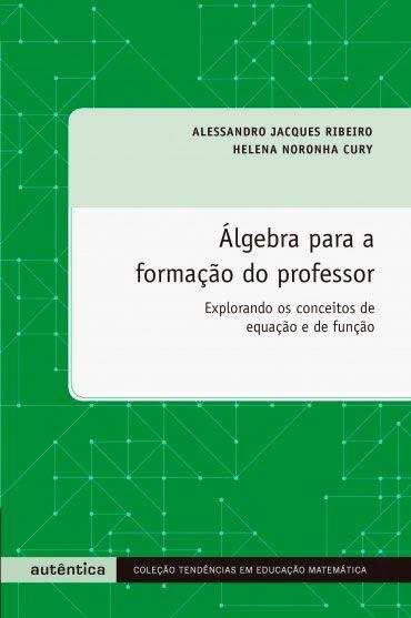 Álgebra para a formação do professor Explorando os conceitos de equação e de função