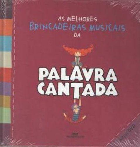 AS MELHORES BRINCADEIRAS MUSICAIS DA PALAVRA CANTADA - INCLUI DVD