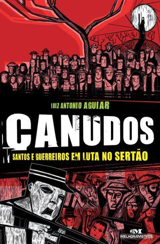 CANUDOS SANTOS E GUERREIROS EM LUTA NO SERTÃO