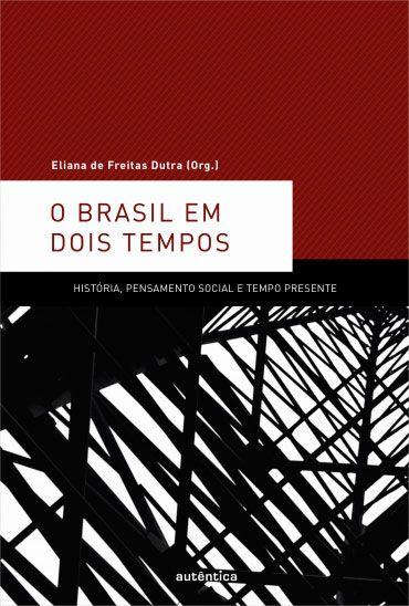 O Brasil em dois tempos História, pensamento social e tempo presente