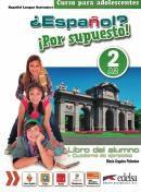 ESPANOL? POR SUPUESTO! 2 - LIBRO DEL ALUMNO + CUADERNO DE EJERCICIOS + LIBRO DIGITAL