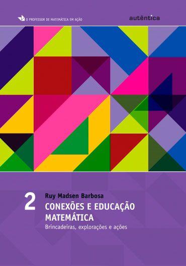 Conexões e educação matemática - Brincadeiras, explorações e ações - Vol 2