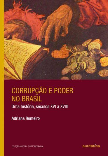 Corrupção e poder no Brasil Uma história, séculos XVI a XVIII