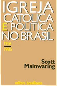 IGREJA CATÓLICA E POLÍTICA NO BRASIL