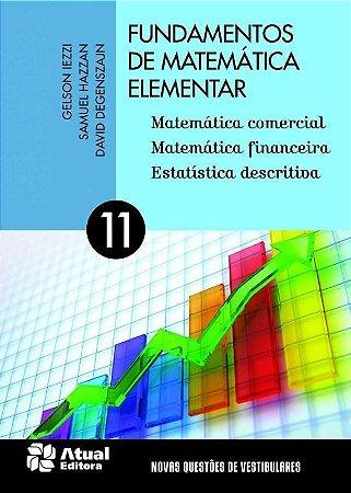 Fundamentos de Matemática Elementar - Vol. 11 - Matemática Comercial, Financeira, Descritiva
