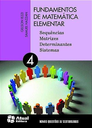 Fundamentos de Matemática Elementar - Vol. 4 - Sequências Matrizes, Determinantes Sistemas