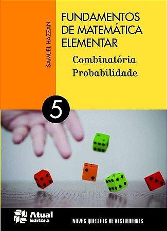 Fundamentos de Matemática Elementar - Vol. 5 - Combinatória, Probabilidade