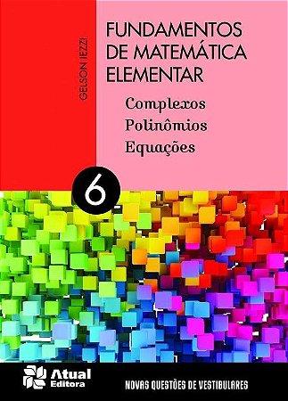 Fundamentos de Matemática Elementar - Vol. 6 - Complexos, Polinômios, Equações