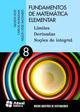 Fundamentos de Matemática Elementar - Vol. 8 - Limites Derivadas Noções de Integral