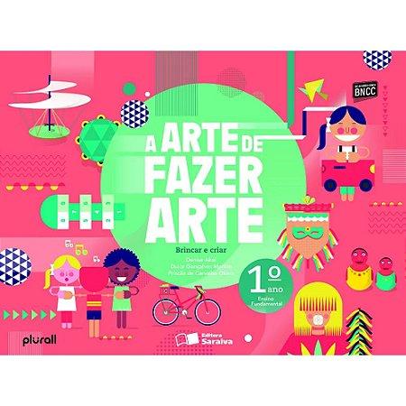 A Arte De Fazer Arte 1º Ano: Brincar E Criar