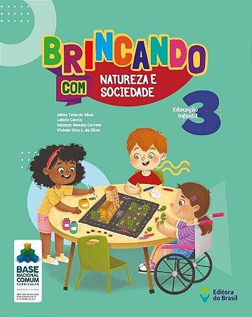 BRINCANDO COM NATUREZA E SOCIEDADE - EDUCAÇÃO INFANTIL 3