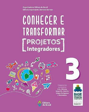 CONHECER E TRANSFORMAR - PROJETOS INTEGRADORES - 3º ANO