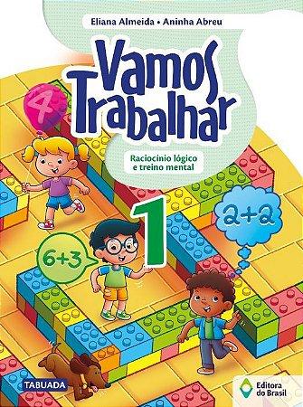 VAMOS TRABALHAR - RACIOCÍNIO LÓGICO E TREINO MENTAL - 1º ANO