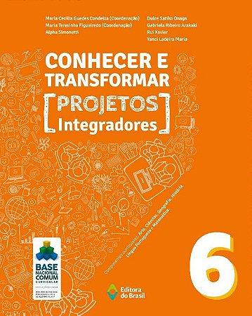 CONHECER E TRANSFORMAR - PROJETOS INTEGRADORES - 6º ANO
