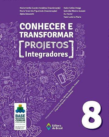 CONHECER E TRANSFORMAR - PROJETOS INTEGRADORES - 8º ANO