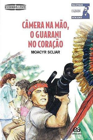 Câmera na Mão, o Guarani no Coração - 2ª Ed. - Descobrindo os Clássicos
