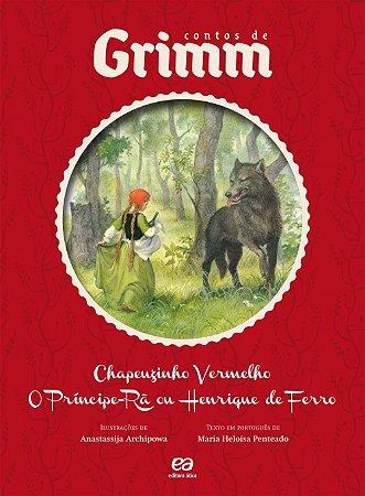Chapeuzinho Vermelho, o Príncipe-rã ou Henrique de Ferro - Col. Contos de Grimm