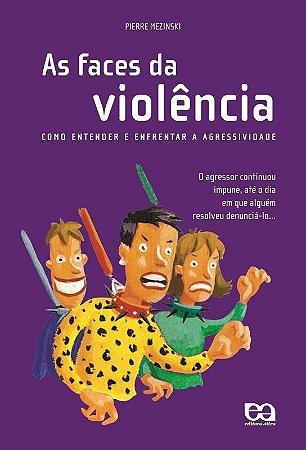 As Faces da Violência - Como Entender e Enfrentar a Agressividade