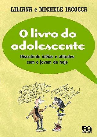 O Livro do Adolescente - Discutindo Idéias e Atitudes com o Jovem de Hoje - Col. Universo Jovem