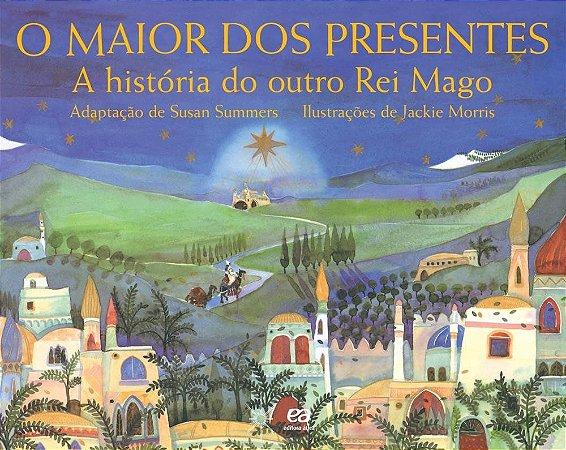 O Maior Dos Presentes - a História do Outro Rei Mago - Col. Clara Luz