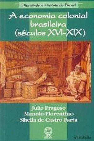 A economia colonial brasileira (Séculos XVI-XIX)