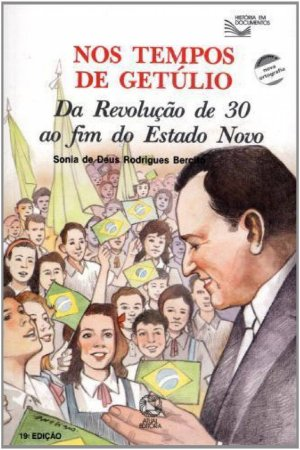 Nos tempos de Getúlio: Da revolução de 30 ao fim do estado novo