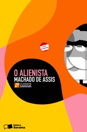 O Alienista - Conforme a Nova Ortografia - Col. Clássicos Saraiva