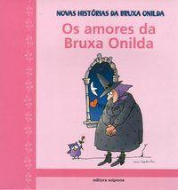 Os Amores da Bruxa Onilda - Col. Novas Histórias da Bruxa Onilda