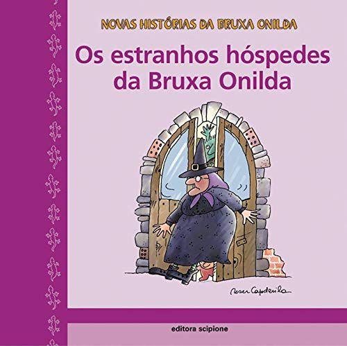 Os Estranhos Hóspedes da Bruxa Onilda - Col. Novas Histórias da Bruxa Onilda