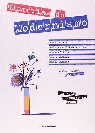 Histórias do Modernismo - Conforme a Nova Ortografia - Col. o Prazer da Prosa