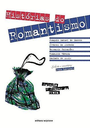 Histórias do Romantismo - Col. O Prazer da Prosa