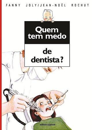 Quem Tem Medo de Dentista? - Col. Quem Tem Medo