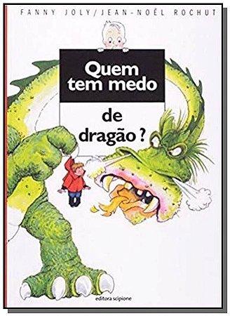 Quem Tem Medo de Dragão? - Col. Quem Tem Medo