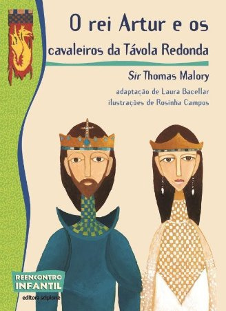 O Rei Artur e Os Cavaleiros da Távola Redonda - Col. Reencontro Infantil