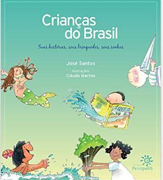 CRIANÇAS DO BRASIL - SUAS HISTORIAS, SEUS BRINQUEDOS, SEUS SONHOS