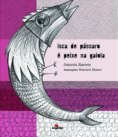 Isca de pássaro é peixe na gaiola