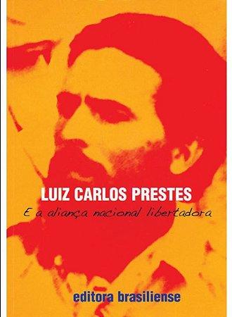 LUIZ C PRESTES E A ALIANCA NAC. LIBERTADORA