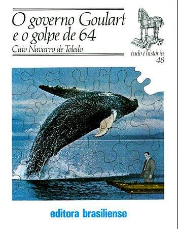 O GOVERNO GOULART E O GOLPE DE 64