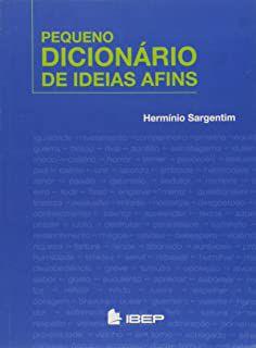PEQUENO DICIONÁRIO DE IDEIAS AFINS