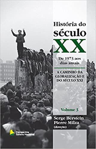 HISTÓRIA DO SÉCULO XX - 1973 AOS DIAS ATUAIS - A CAMINHO DA GLOBALIZAÇÃO E DO SÉCULO XXI - VOLUME 3