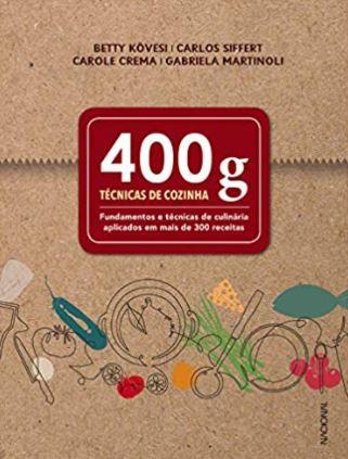 400 g TÉCNICAS DE COZINHA - FUNDAMENTOS E TÉCNICAS DE CULINÁRIA APLICADOS EM MAIS DE 300 RECEITAS