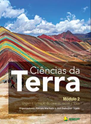 CIÊNCIAS DA TERRA – MÓDULO 2 - ORIGEM E FORMAÇÃO DE MINERAIS, ROCHAS E SOLOS
