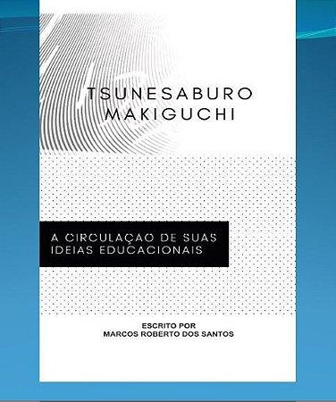 TSUNESABURO MAKIGUCHI: A CIRCULAÇÃO DE SUAS IDEIAS EDUCACIONAIS