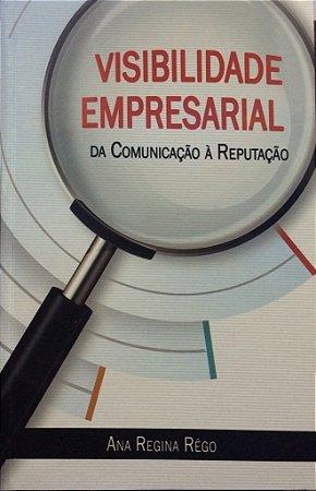 VISIBILIDADE EMPRESARIAL - DA COMUNICÇÃO À REPUTAÇÃO