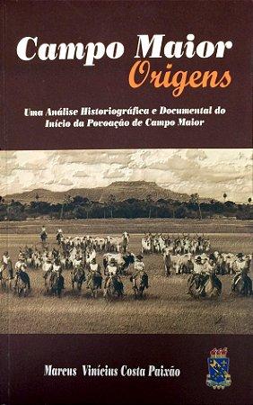 CAMPO MAIOR ORIGENS: Uma Análise Historiográfica e Documental do Início da Povoação de Campo Maior